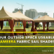 Make your Outside space useable with Al Ameera Fabric Sail Shades