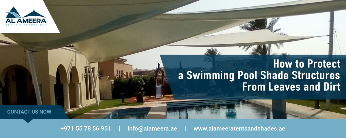 How to Protect a Swimming Pool Shade Structures from Leaves and Dirt