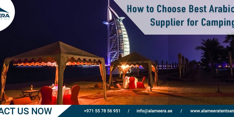 How To Choose Best Arabic Tents Supplier For Camping Trip?